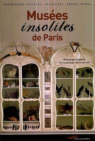 Musées insolites de Paris : Collections secrètes, curiosités, objets rares