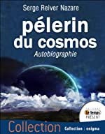 Pèlerin du cosmos - Autobiographie de Serge Reiver Nazare
