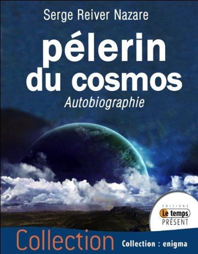 Pèlerin du cosmos - Autobiographie par Serge Reiver Nazare