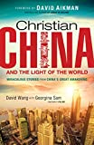 Christian China and the Light of the World: Miraculous Stories from China's Great Awakening by David Wang front cover