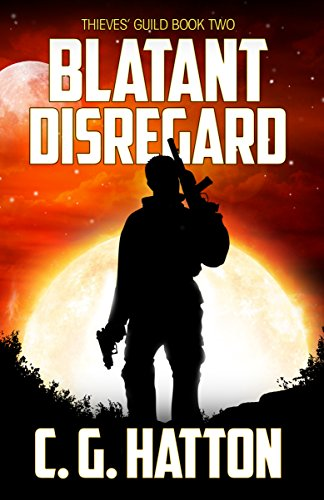 Blatant Disregard (Thieves' Guild: Book Two): (Science Fiction Galactic Wars - Alien Invasion Series) by [Hatton, C.G.]