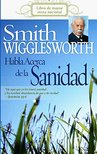 Smith Wigglesworth habla acerca de la sanidad por Smith Wigglesworth