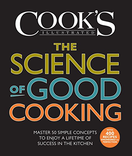 The Science of Good Cooking: Master 50 Simple Concepts to Enjoy a Lifetime of Success in the Kitchen (Cook's Illustrated Cookbooks) (Cooks Illustrated Cookies)