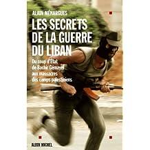 Les Secrets de la guerre du Liban : Du coup d'Etat de Bachir Gémayel aux massacres des camps palestiniens