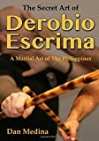 The Secret Art of Derobio Escrima: A Martial Art of the Philippines