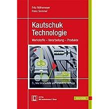 Kautschuktechnologie: Werkstoffe - Verarbeitung - Produkte