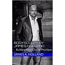 BodySculpt by James Holland: Building Your Classic Physique (English Edition)
