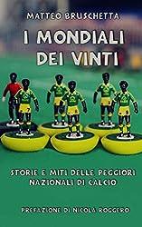 I Mondiali dei vinti: Storie e miti delle peggiori nazionali di calcio (Storie Mondiali Vol. 1)