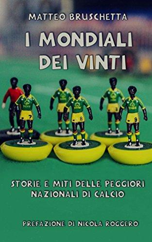 I Mondiali dei vinti: Storie e miti delle peggiori nazionali di calcio (Storie Mondiali Vol. 1) (Italian Edition)