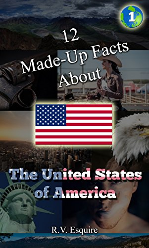 Made-Up Facts About: The United States of America eBook: R V