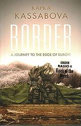 [(Border : A Journey to the Edge of Europe)] [Author: Kapka Kassabova] published on (February, 2017)