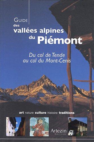 Guide des vallées alpines du Piémont : Du col de Tende au col du Mont-Cenis