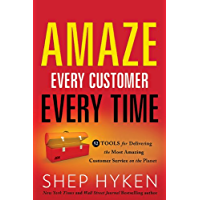 Amaze Every Customer Every Time: 52 Tools for Delivering the Most Amazing Customer Service on the Planet (English…