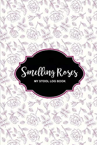 Smelling Roses My Stool Log Book: Elegant Handy Stool Tracker -