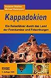 Kappadokien: Ein Reiseführer durch das Land der Feenkamine und Felsenburgen