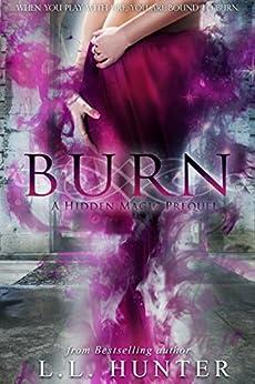 Burn (Hidden Magic Book 1) by [Hunter, L.L.]