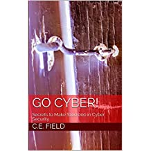 Go Cyber!: Secrets to Make $100,000 in Cyber Security (English Edition)