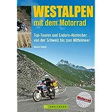 Westalpen mit dem Motorrad: 11 Top-Touren und Enduro-Abstecher von der Schweiz bis zum Mittelmeer. (Motorrad-Reiseführer)