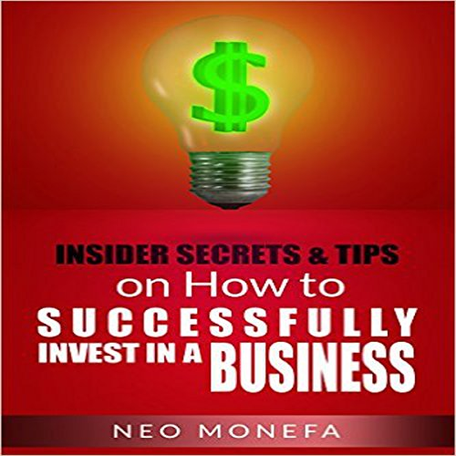 Insider Tips & Secrets on How to Successfully Invest in a Business - Neo Monefa - Unabridged