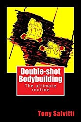 Double-shot Bodybuilding by Tony Salvitti (2014-08-09)