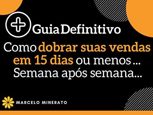 Como dobrar suas vendas em 15 dias ou menos ... Semana após semana...: Faça seu negócio digital se tornar uma verdadeira máquina de vendas! (Portuguese Edition)