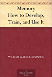 Memory How to Develop, Train, and Use It (English Edition)