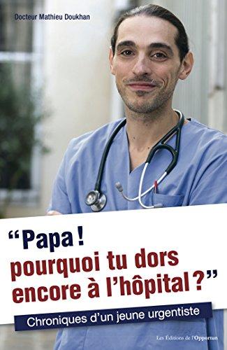 Papa ! Pourquoi tu dors encore à l'hôpital ?: Chroniques d'un jeune urgentiste