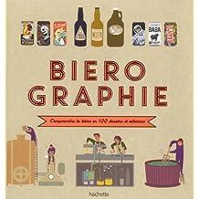 Biérographie: Comprendre tout l'univers de la bière en un clin d'œil