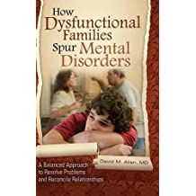How Dysfunctional Families Spur Mental Disorders: A Balanced Approach to Resolve Problems and Reconcile Relationships (Childhood in America)