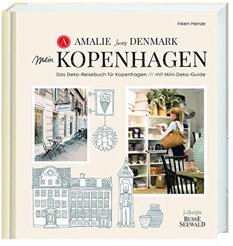 Amalie loves Denmark - Mein Kopenhagen: Das Deko-Reisebuch für Kopenhagen mit Mini-Deko-Guide