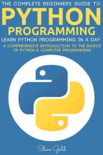 Python: Python Programming: Learn Python Programming In A Day - A Comprehensive Introduction To The Basics Of Python & Computer Programming (Python, Python ... Python programming) (English Edition)
