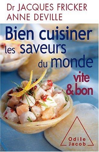 Bien cuisinier les saveurs du monde : Vite & bon par Jacques Fricker, Anne Deville