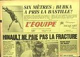 EQUIPE (L') [No 12186] du 15/07/1985 - HINAULT NE PAIE PAS LA FRACTURE - SAINT-ETIENNE - SIX METRES - BUBKA - MAXIME BOSSIS JOUE MONACO.