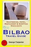 Bilbao Travel Guide: Sightseeing, Hotel, Restaurant & Shopping Highlights [Idioma Inglés]