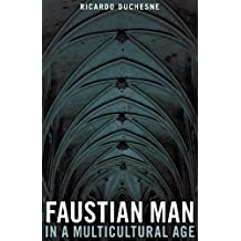 FAUSTIAN MAN IN A MULTICULTURA