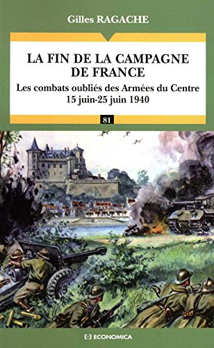 La fin de la campagne de France - Les combats oubliés des Armées du Centre (14 juin-25 juin 1940) (Campagnes & stratégies) par Gilles Ragache