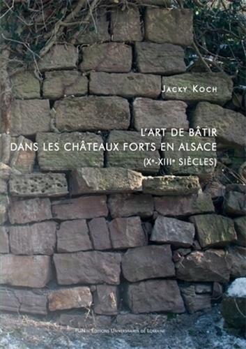 Descargar Libro L'art de bâtir dans les châteaux forts en Alsace (Xe-XIIIe siècles) de Jacky Koch