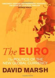 The Euro: The Politics of the New Global Currency by David Marsh (2009-05-05)