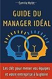 Guide du manager idéal : Les clés pour mener vos équipes et votre entreprise à la gloire