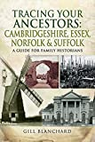 Tracing Your Ancestors: Cambridgeshire, Essex, Norfolk and Suffolk: A Guide For Famil...