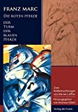 Franz Marc - Die roten Pferde. Der Turm der blauen Pferde: Zwei Bildbetrachtungen von Werner Löffler