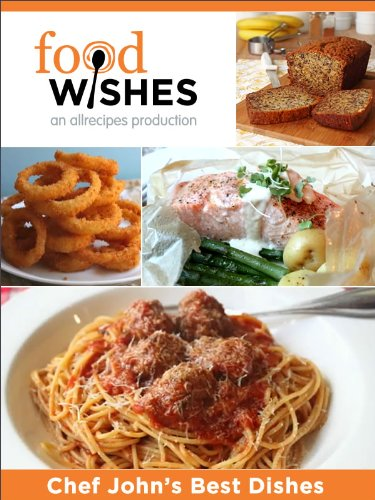 Food Wishes, Chef John's Best Dishes (English Edition)