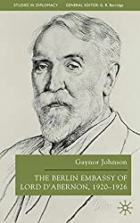 The Berlin Embassy of Lord D'Abernon, 1920-1926 (Studies in Diplomacy and International Relations)