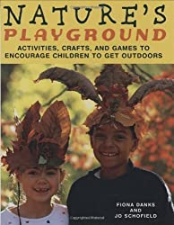Nature's Playground: Activities, Crafts, and Games to Encourage Children to Get Outdoors by Fiona Danks (2007-09-01)