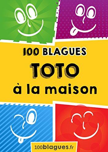 Toto à la maison: Un moment de pure rigolade ! (100blagues.fr t. 3) par 100blagues.fr