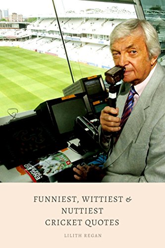 Funniest, Wittiest & Nutties Cricket Quotes: 200+ rib-tickling quotes by cricket's finest commentators and players (English Edition)