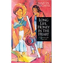 Long Life, Honey in the Heart: A Journey to the Mayan Soul
