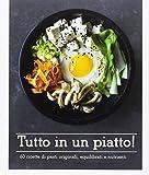 Scarica Libro Tutto in un piatto 60 ricette di pasti originali equilibrati e nutrienti (PDF,EPUB,MOBI) Online Italiano Gratis