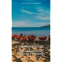 Discover Entdecke Découvrir Kambodscha: ein noch unbekanntes Paradies im Fernen Osten