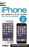 iPhone: per i modelli 4s, 5, 5c, 5s, 6 e 6 Plus (Vivere in digitale Vol. 10)